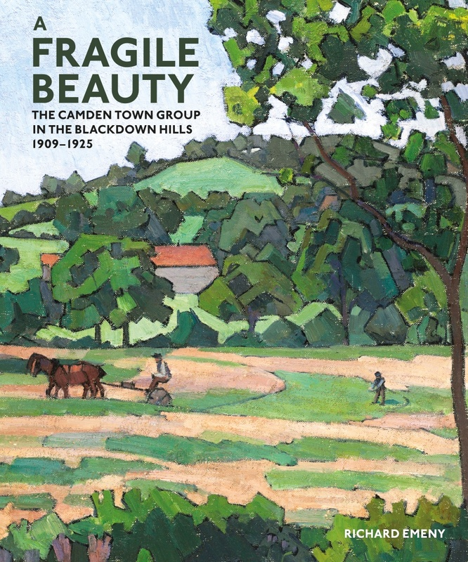 A Fragile Beauty: The Camden Town Group in the Blackdown Hills 1909- 1925